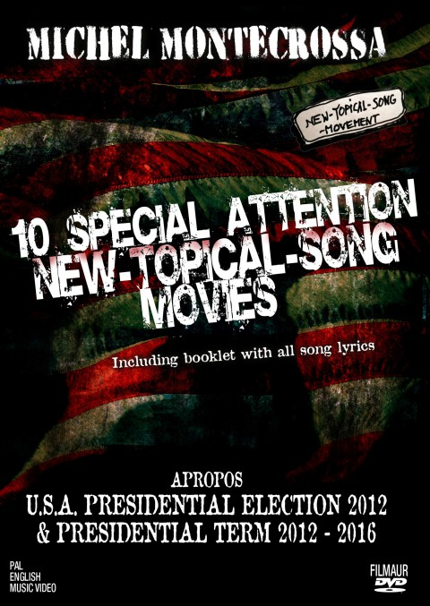 10 Special Attention New-Topical Songs & Movies by Michel Montecrossa apropos U.S.A. presidential election 2012 and presidential term 2012 – 2016