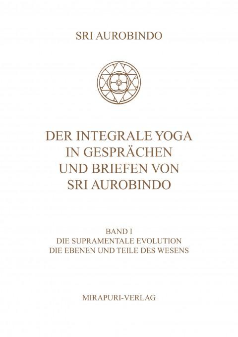 Der Integrale Yoga in Gesprächen und Briefen von Sri Aurobindo - Band I